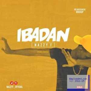 Nazzy F - Ibadan (Ycee Cover)